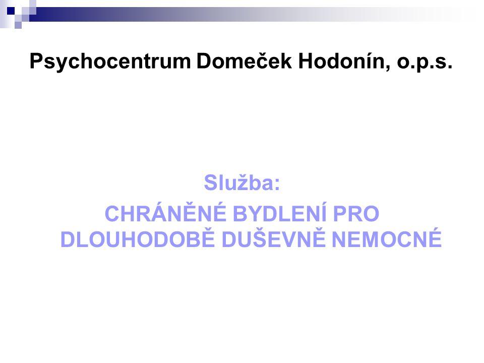 Psychocentrum Domeček Hodonín, o.p.s. Služba: CHRÁNĚNÉ BYDLENÍ PRO DLOUHODOBĚ DUŠEVNĚ NEMOCNÉ