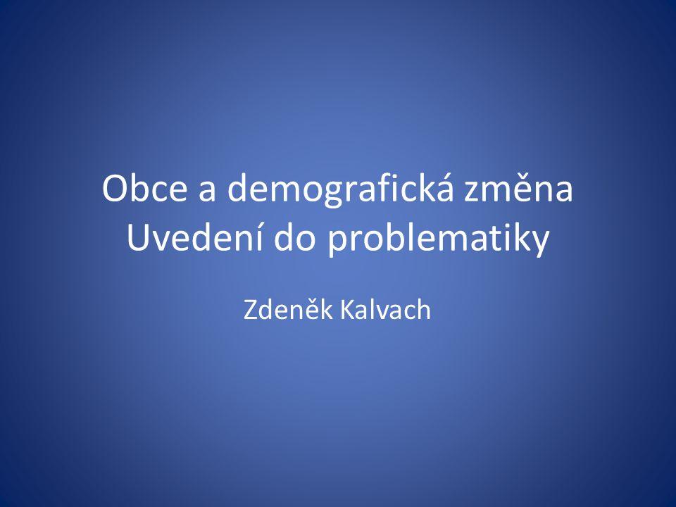 Obce a demografická změna Uvedení do problematiky Zdeněk Kalvach