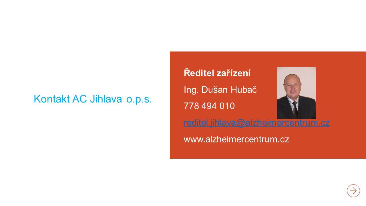 Kontakt AC Jihlava o.p.s. Ředitel zařízení Ing. Dušan Hubač 778 494 010 reditel.jihlava@alzheimercentrum.cz www.alzheimercentrum.cz reditel.jihlava@al