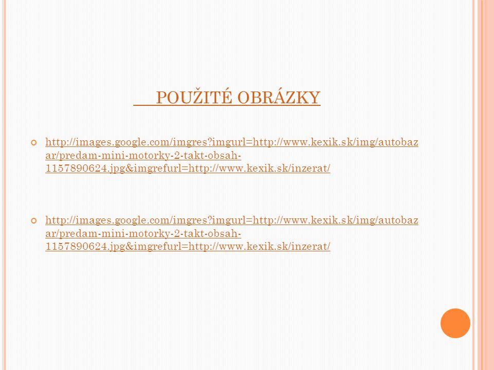 POUŽITÉ OBRÁZKY http://images.google.com/imgres imgurl=http://www.kexik.sk/img/autobaz ar/predam-mini-motorky-2-takt-obsah- 1157890624.jpg&imgrefurl=http://www.kexik.sk/inzerat/ http://images.google.com/imgres imgurl=http://www.kexik.sk/img/autobaz ar/predam-mini-motorky-2-takt-obsah- 1157890624.jpg&imgrefurl=http://www.kexik.sk/inzerat/