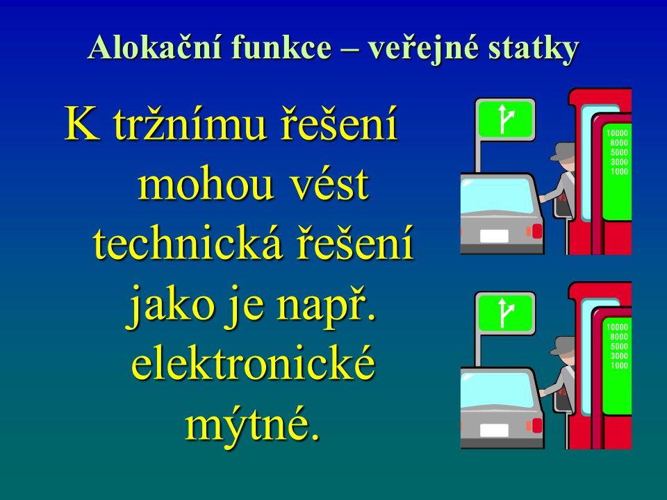 Alokační funkce – veřejné statky K tržnímu řešení mohou vést technická řešení jako je např. elektronické mýtné.