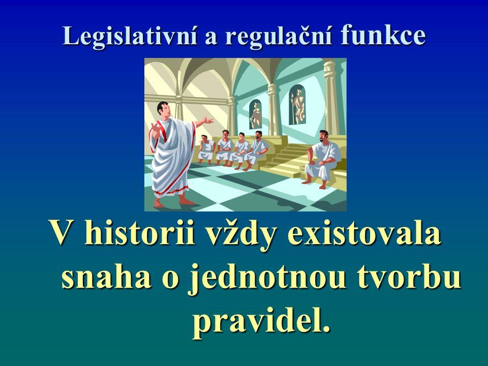 Legislativní a regulační funkce V historii vždy existovala snaha o jednotnou tvorbu pravidel.