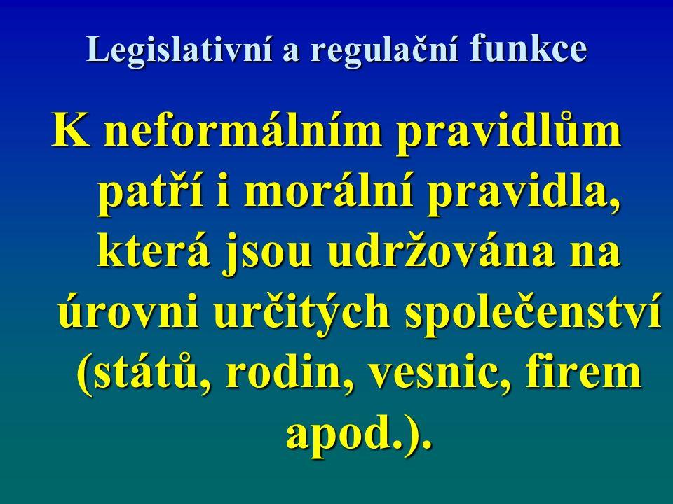 Legislativní a regulační funkce K neformálním pravidlům patří i morální pravidla, která jsou udržována na úrovni určitých společenství (států, rodin, vesnic, firem apod.).
