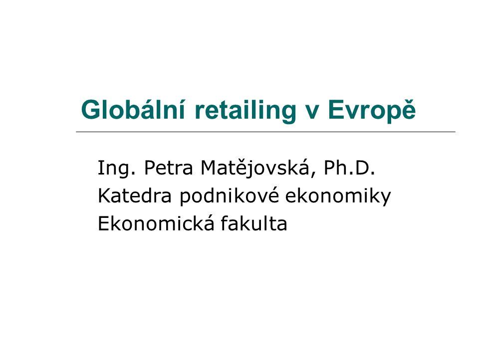 Ing. Petra Matějovská, Ph.D. Katedra podnikové ekonomiky Ekonomická fakulta Globální retailing v Evropě