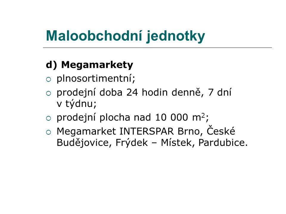 Maloobchodní jednotky d) Megamarkety  plnosortimentní;  prodejní doba 24 hodin denně, 7 dní v týdnu;  prodejní plocha nad 10 000 m 2 ;  Megamarket