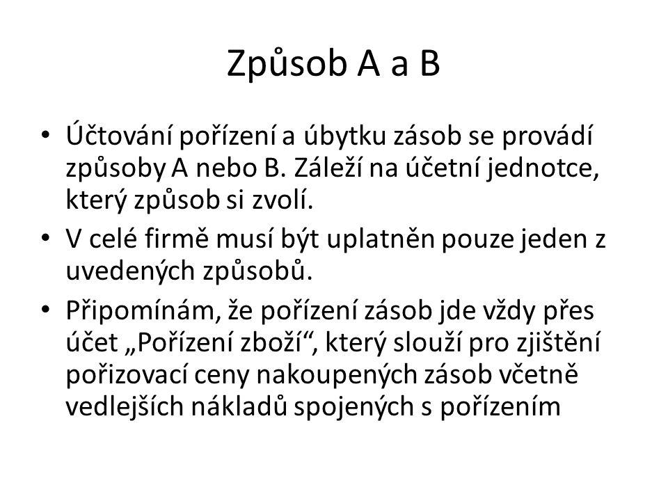 Způsob A a B Účtování pořízení a úbytku zásob se provádí způsoby A nebo B.