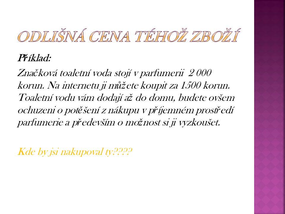 P ř íklad: Zna č ková toaletní voda stojí v parfumerii 2 000 korun.
