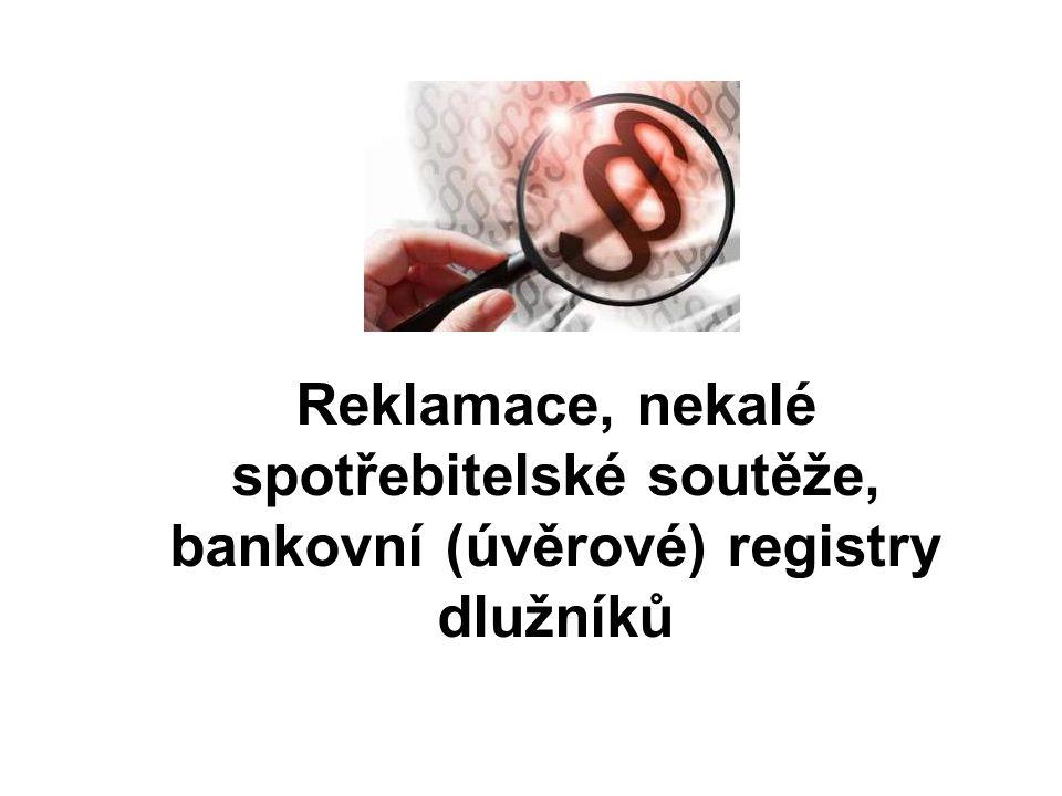 Obsah workshopu Reklamace Postup při reklamaci Praktiky nekalé spotřebitelské soutěže Bankovní (úvěrové) registry dlužníků