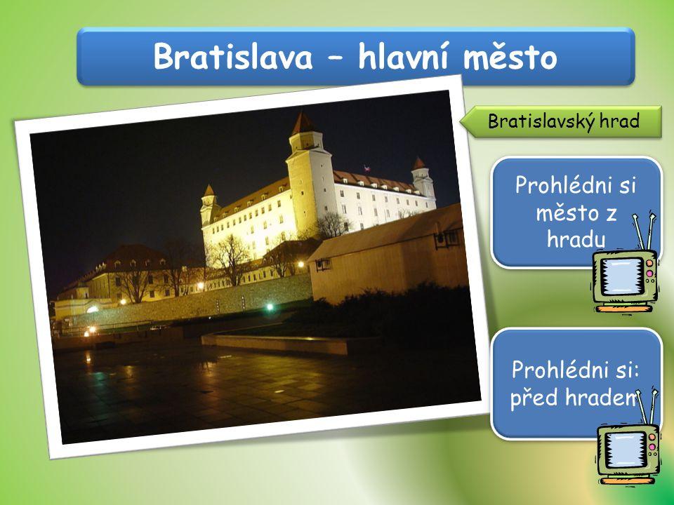 Bratislava – hlavní město Bratislavský hrad Prohlédni si město z hradu Prohlédni si: před hradem