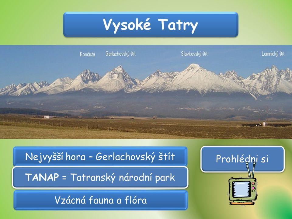 Vysoké Tatry Nejvyšší hora – Gerlachovský štít TANAP = Tatranský národní park Prohlédni si Vzácná fauna a flóra