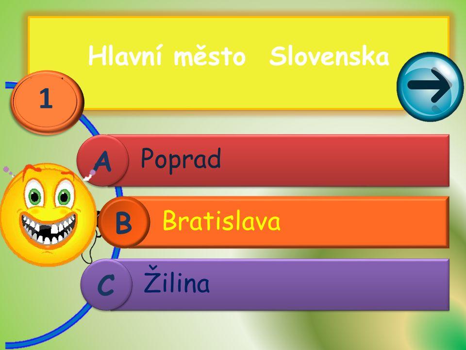 Hlavní město Slovenska Poprad Žilina C C A A Bratislava B