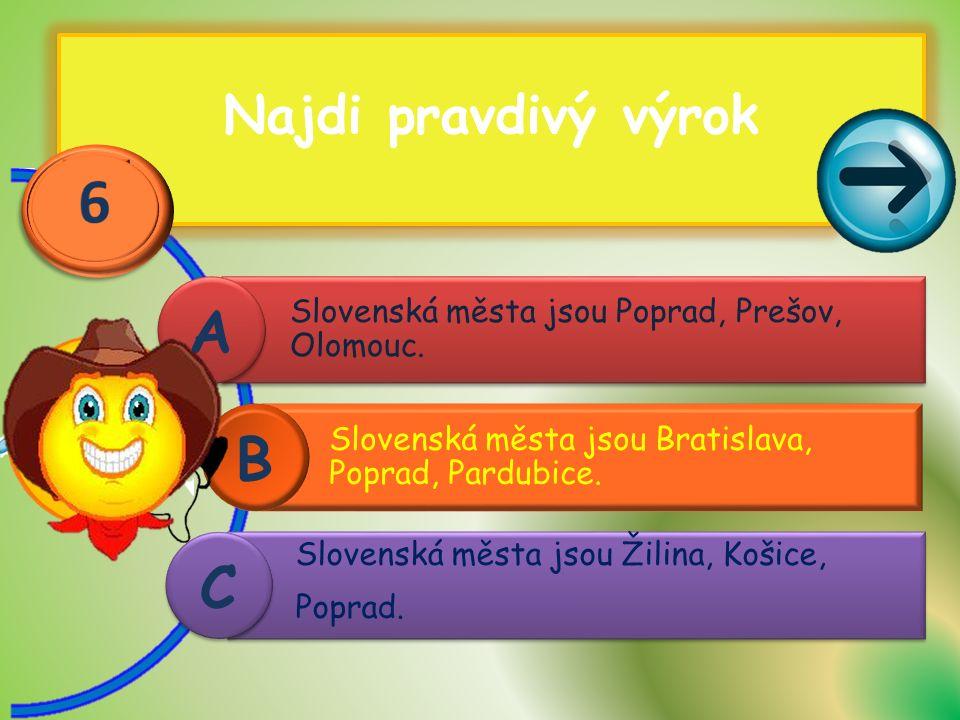 Najdi pravdivý výrok Slovenská města jsou Poprad, Prešov, Olomouc.