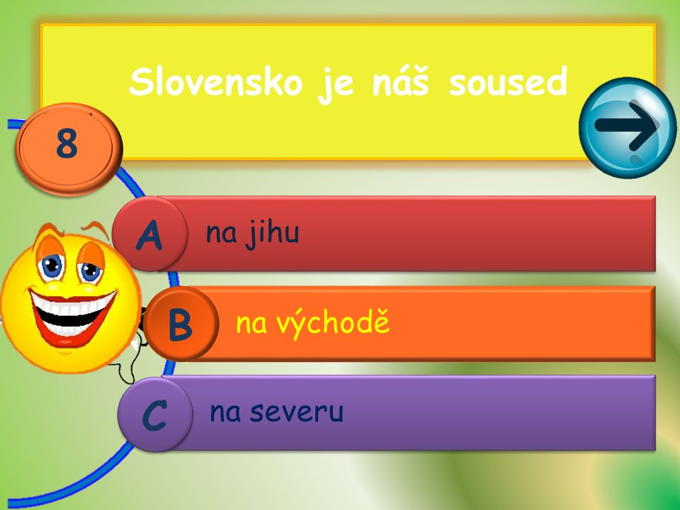Slovensko je náš soused na jihu A A na východě B na severu C C
