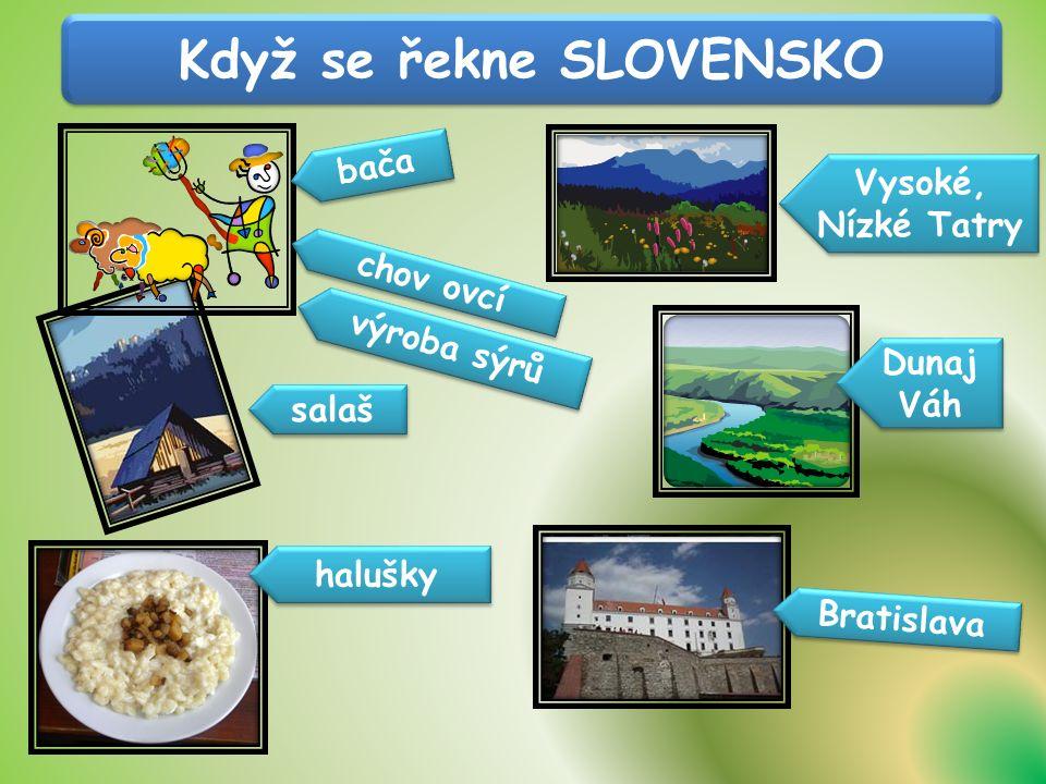 Když se řekne SLOVENSKO bača salaš Vysoké, Nízké Tatry chov ovcí výroba sýrů halušky Bratislava Dunaj Váh Dunaj Váh