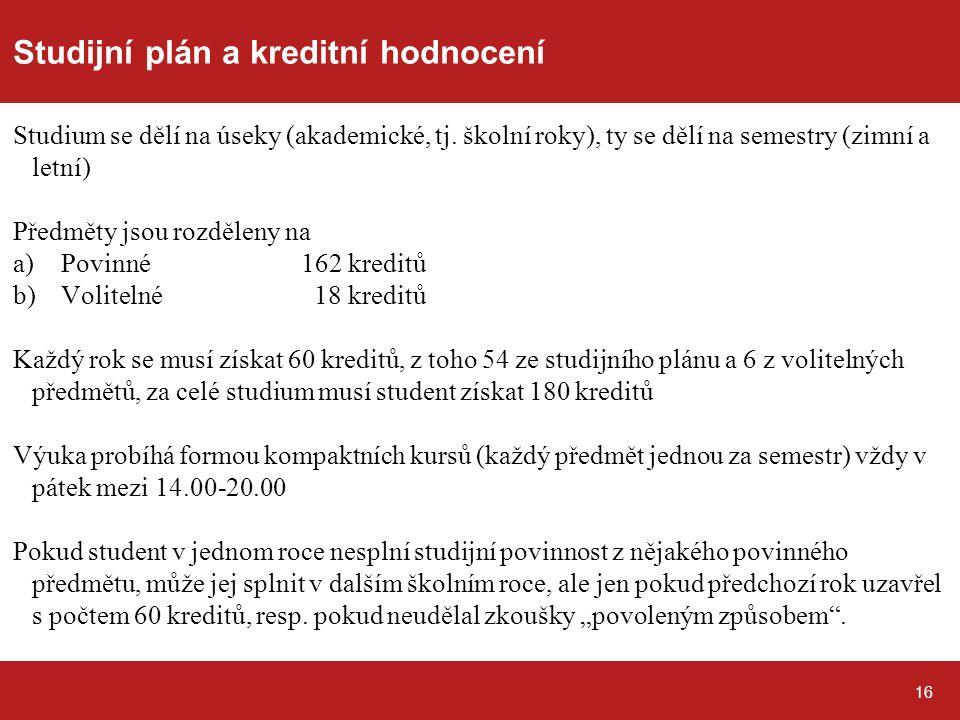 16 Studijní plán a kreditní hodnocení Studium se dělí na úseky (akademické, tj.