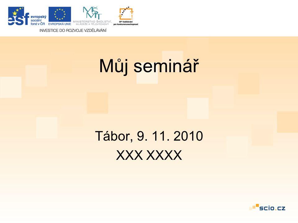 Můj seminář Tábor, 9. 11. 2010 XXX XXXX