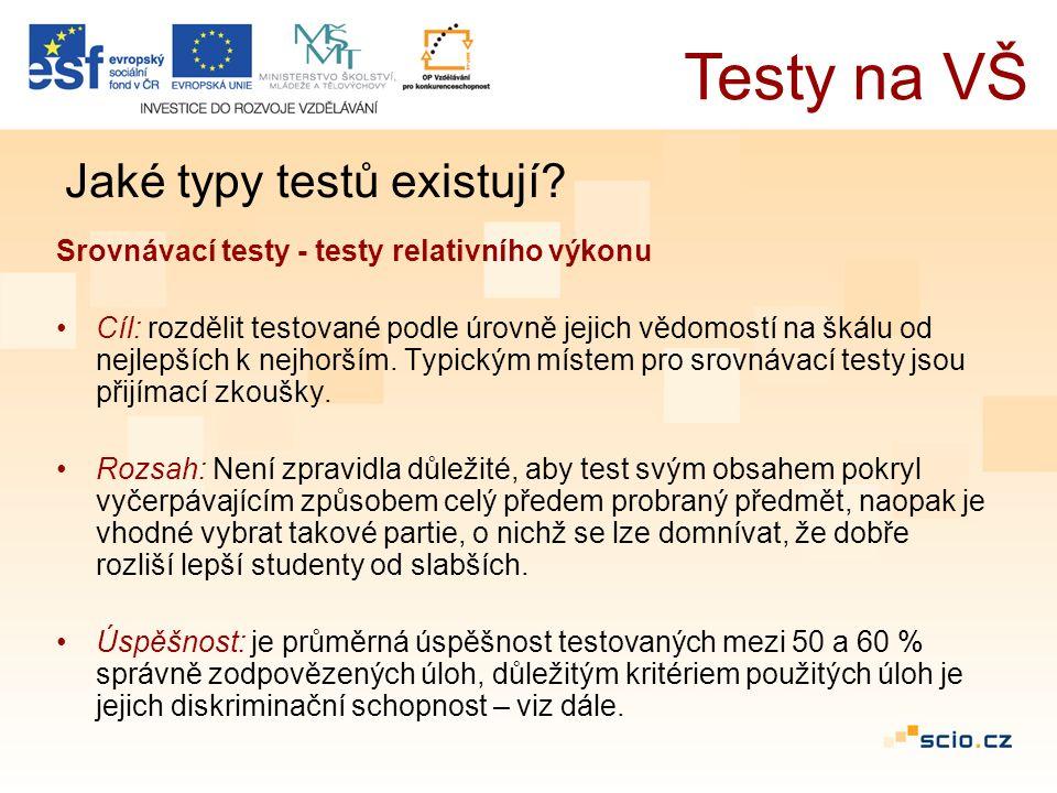 Srovnávací testy - testy relativního výkonu Cíl: rozdělit testované podle úrovně jejich vědomostí na škálu od nejlepších k nejhorším.