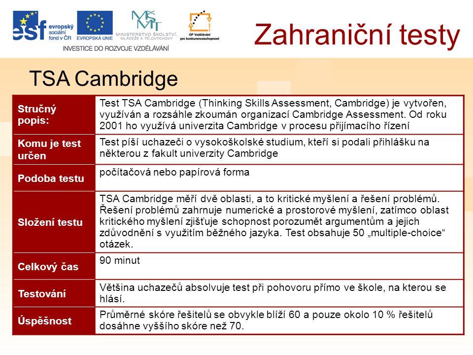 Zahraniční testy TSA Cambridge Stručný popis: Test TSA Cambridge (Thinking Skills Assessment, Cambridge) je vytvořen, využíván a rozsáhle zkoumán organizací Cambridge Assessment.