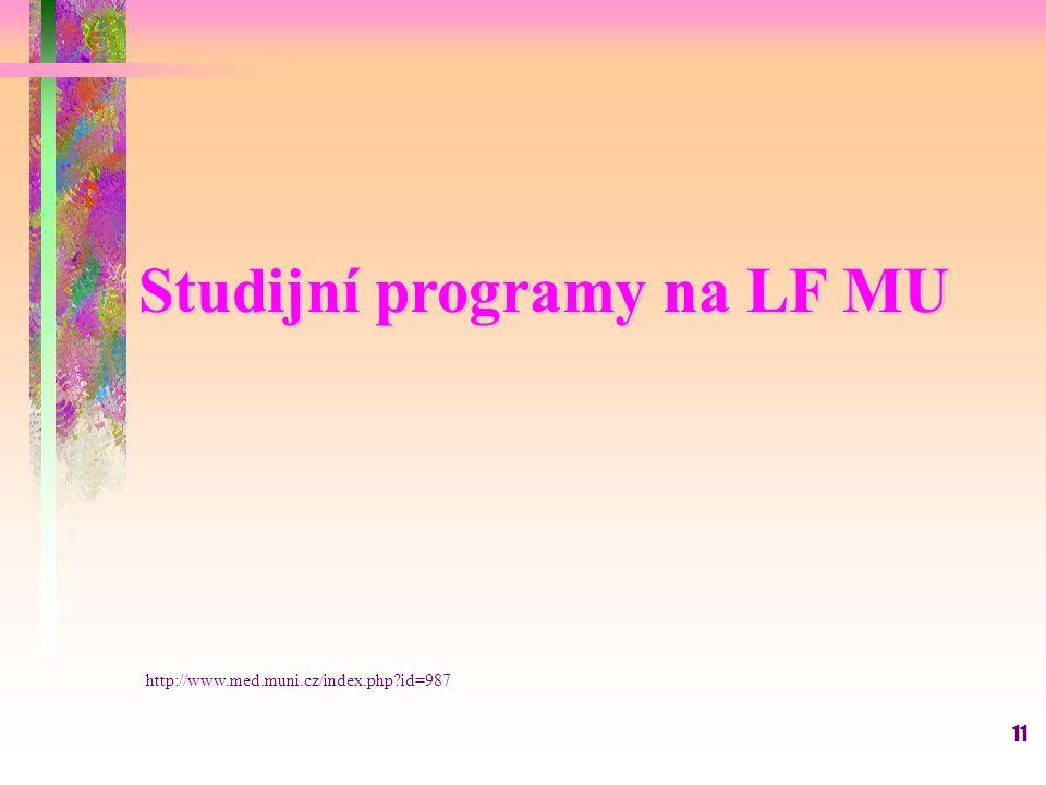 11 Studijní programy na LF MU http://www.med.muni.cz/index.php id=987