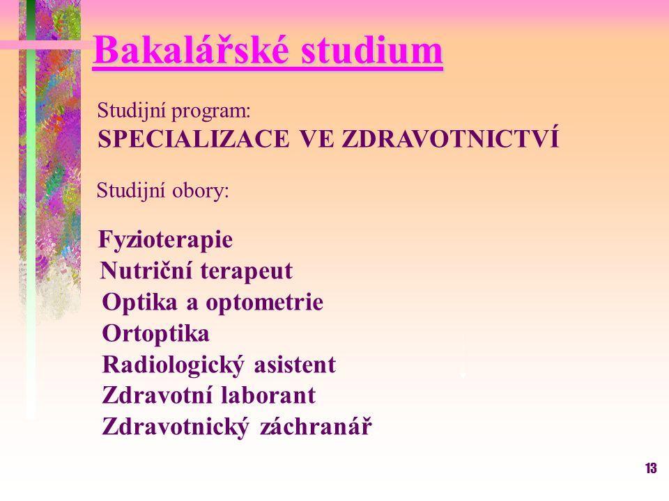 13 Bakalářské studium Studijní program: SPECIALIZACE VE ZDRAVOTNICTVÍ Studijní obory: Fyzioterapie Nutriční terapeut Optika a optometrie Ortoptika Rad