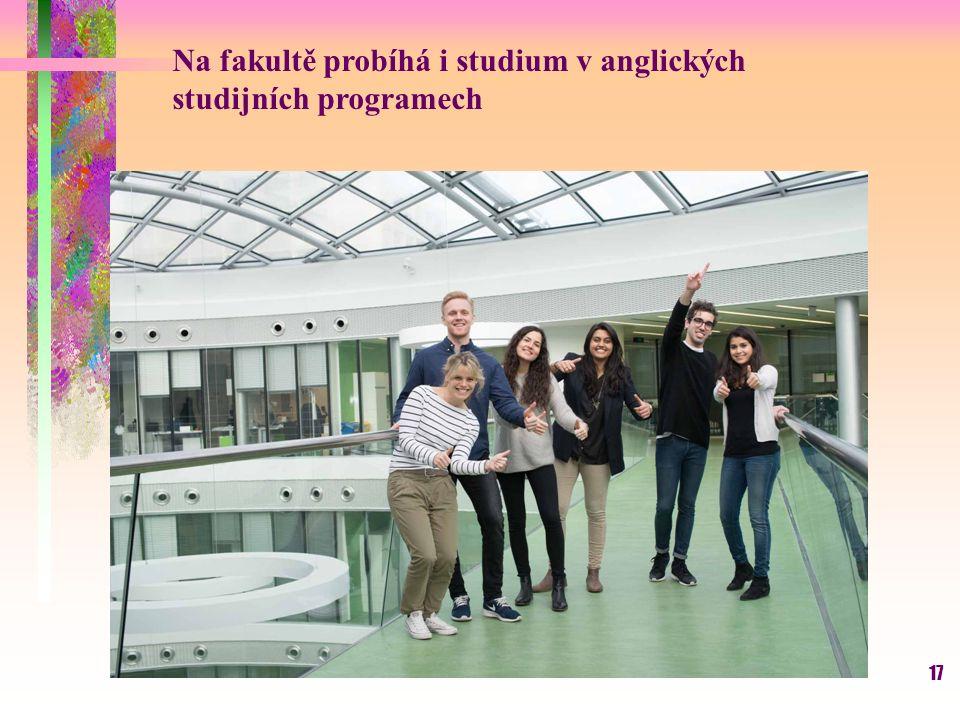 17 Na fakultě probíhá i studium v anglických studijních programech