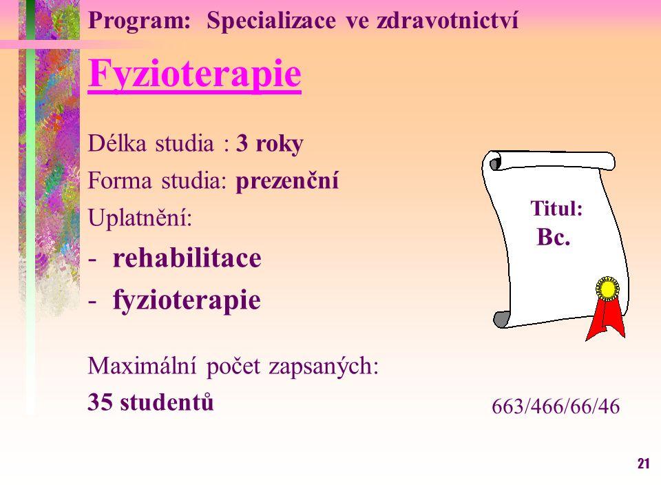 21 Fyzioterapie Délka studia : 3 roky Forma studia: prezenční Uplatnění: -rehabilitace -fyzioterapie Maximální počet zapsaných: 35 studentů Titul: Bc.