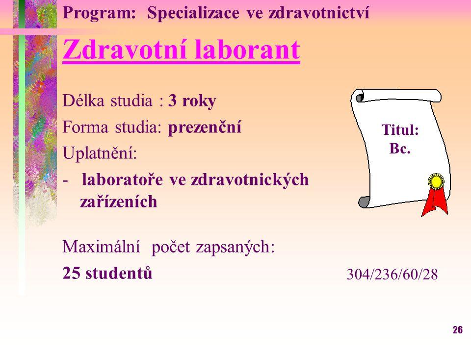 26 Program: Specializace ve zdravotnictví Zdravotní laborant Délka studia : 3 roky Forma studia: prezenční Uplatnění: - laboratoře ve zdravotnických z