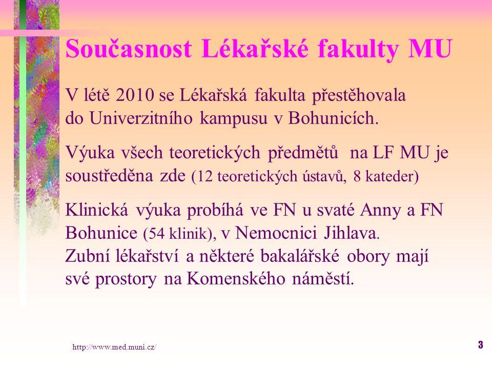 3 V létě 2010 se Lékařská fakulta přestěhovala do Univerzitního kampusu v Bohunicích.
