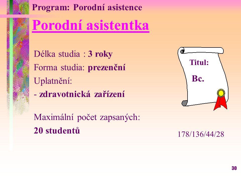 30 Program: Porodní asistence Porodní asistentka Délka studia : 3 roky Forma studia: prezenční Uplatnění: - zdravotnická zařízení Maximální počet zaps