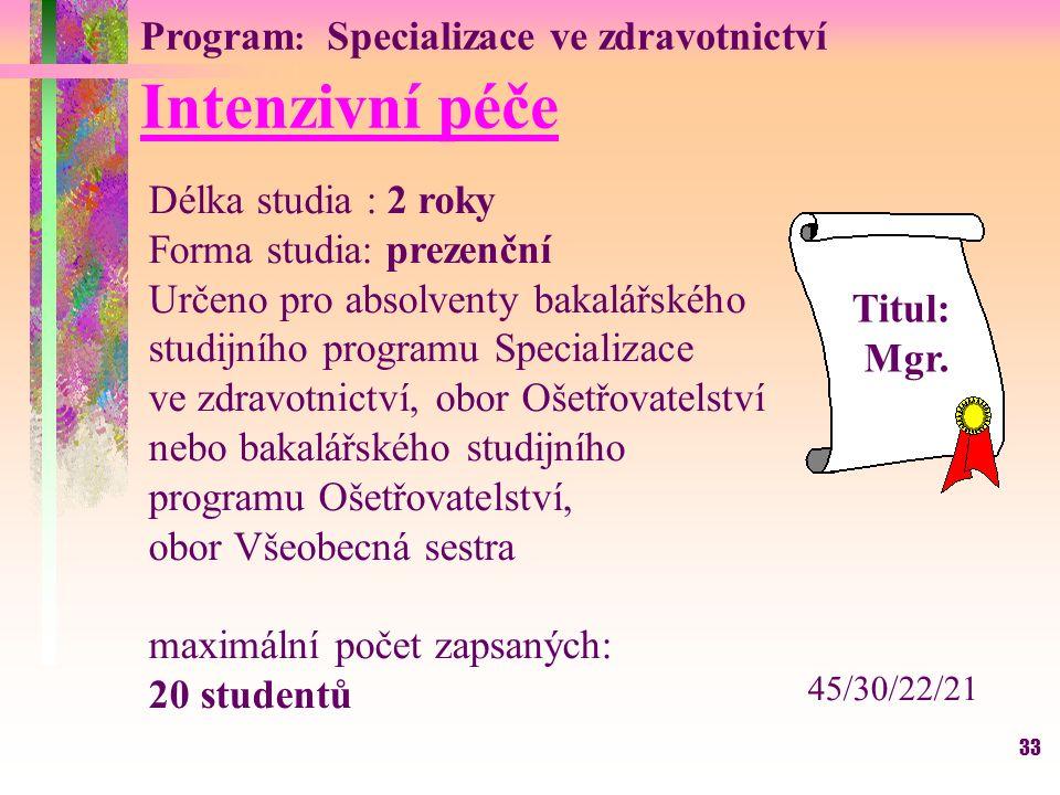 33 Program : Specializace ve zdravotnictví Intenzivní péče Délka studia : 2 roky Forma studia: prezenční Určeno pro absolventy bakalářského studijního
