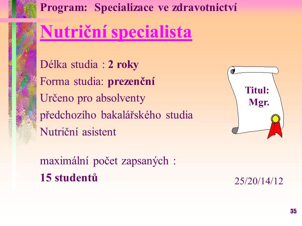 35 Program: Specializace ve zdravotnictví Nutriční specialista Délka studia : 2 roky Forma studia: prezenční Určeno pro absolventy předchozího bakalář