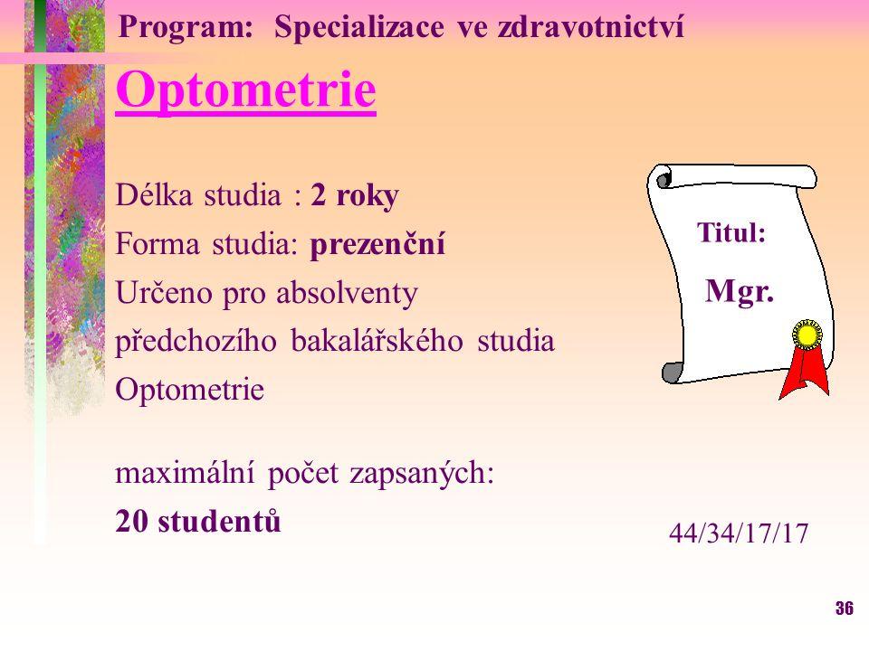 36 Optometrie Délka studia : 2 roky Forma studia: prezenční Určeno pro absolventy předchozího bakalářského studia Optometrie maximální počet zapsaných