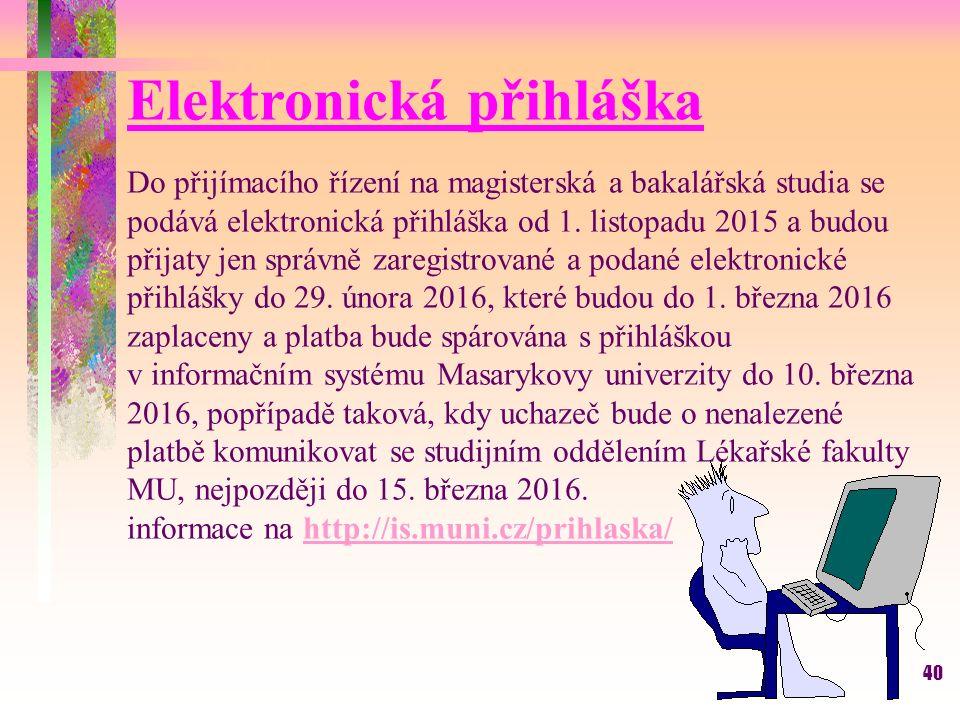 40 Elektronická přihláška Do přijímacího řízení na magisterská a bakalářská studia se podává elektronická přihláška od 1. listopadu 2015 a budou přija