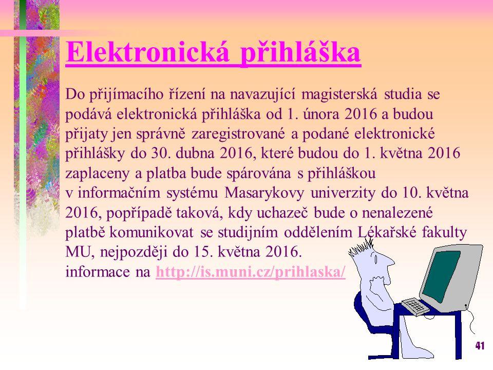 41 Elektronická přihláška Do přijímacího řízení na navazující magisterská studia se podává elektronická přihláška od 1. února 2016 a budou přijaty jen