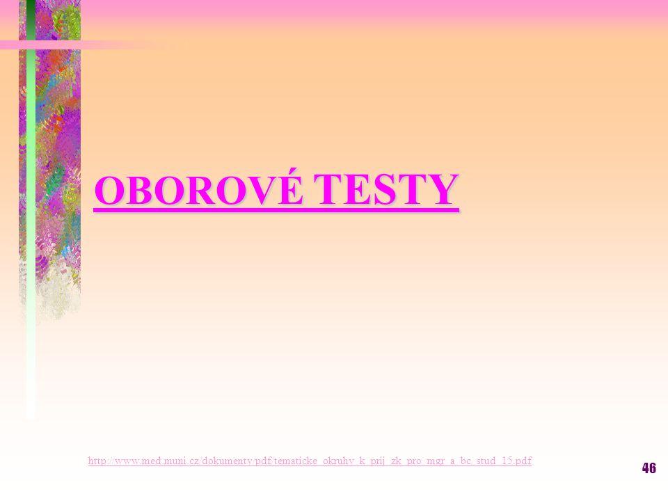 46 OBOROVÉ TESTY http://www.med.muni.cz/dokumenty/pdf/tematicke_okruhy_k_prij_zk_pro_mgr_a_bc_stud_15.pdf