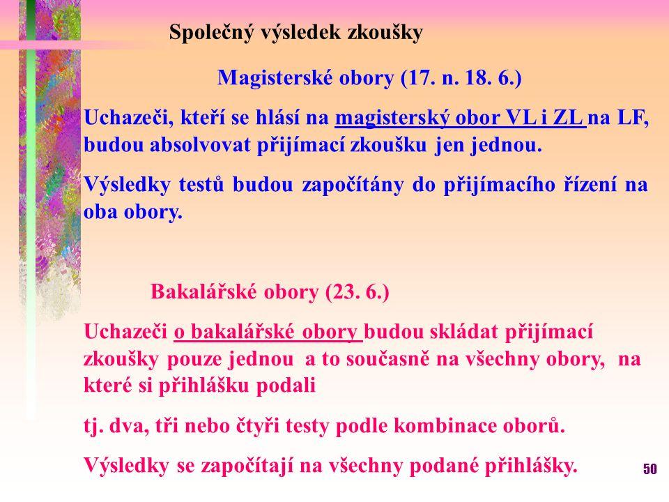 50 Magisterské obory (17. n. 18. 6.) Uchazeči, kteří se hlásí na magisterský obor VL i ZL na LF, budou absolvovat přijímací zkoušku jen jednou. Výsled