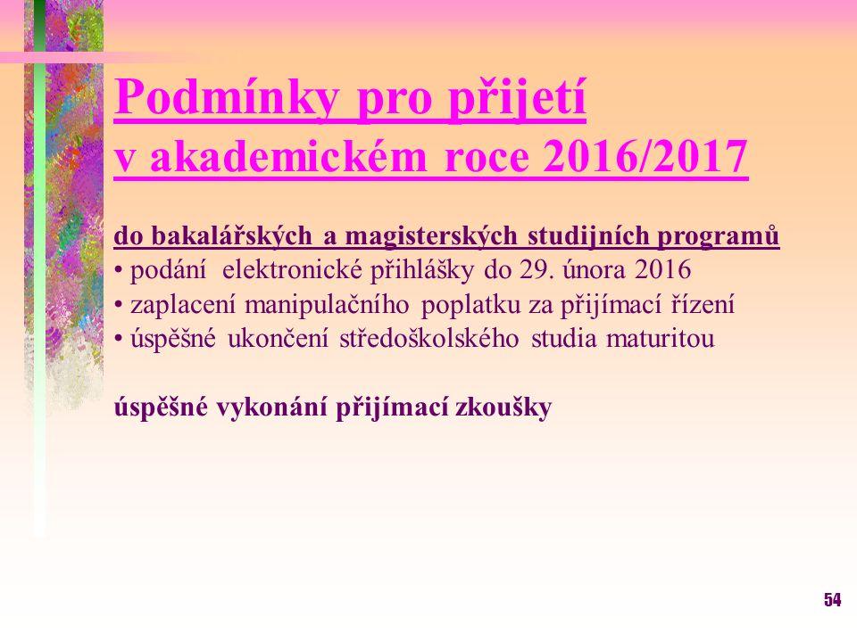 54 Podmínky pro přijetí v akademickém roce 2016/2017 do bakalářských a magisterských studijních programů podání elektronické přihlášky do 29.