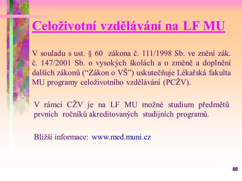 60 Celoživotní vzdělávání na LF MU V souladu s ust. § 60 zákona č. 111/1998 Sb. ve znění zák. č. 147/2001 Sb. o vysokých školách a o změně a doplnění