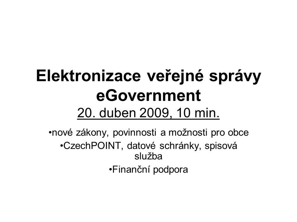 Elektronizace veřejné správy eGovernment 20. duben 2009, 10 min. nové zákony, povinnosti a možnosti pro obce CzechPOINT, datové schránky, spisová služ