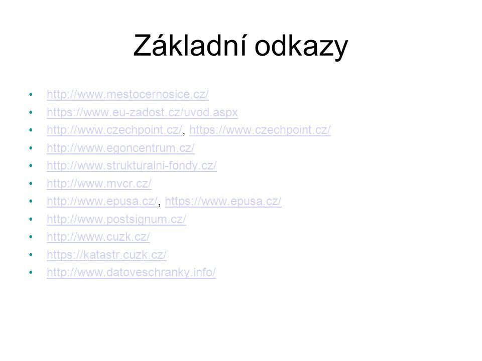 Základní odkazy http://www.mestocernosice.cz/ https://www.eu-zadost.cz/uvod.aspx http://www.czechpoint.cz/, https://www.czechpoint.cz/http://www.czech