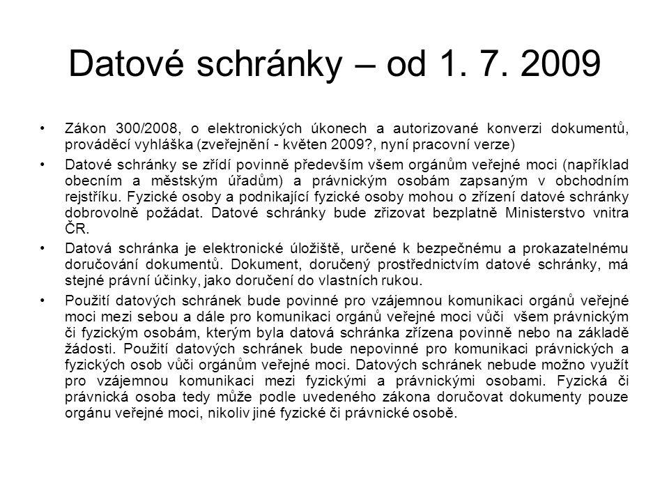 Datové schránky – od 1. 7. 2009 Zákon 300/2008, o elektronických úkonech a autorizované konverzi dokumentů, prováděcí vyhláška (zveřejnění - květen 20