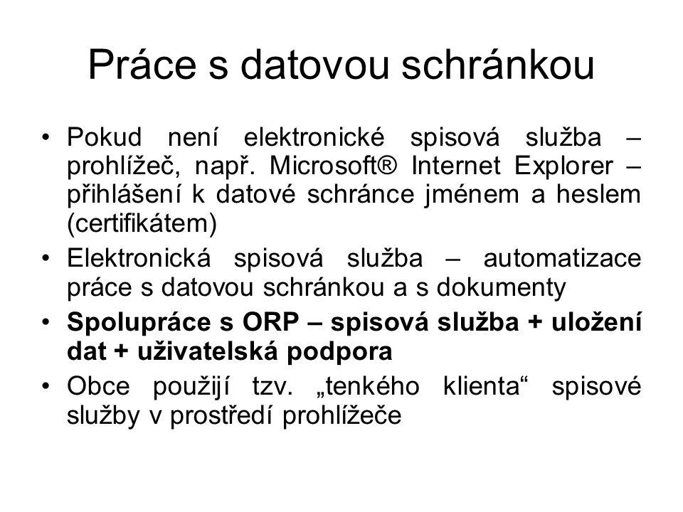 Práce s datovou schránkou Pokud není elektronické spisová služba – prohlížeč, např. Microsoft® Internet Explorer – přihlášení k datové schránce jménem
