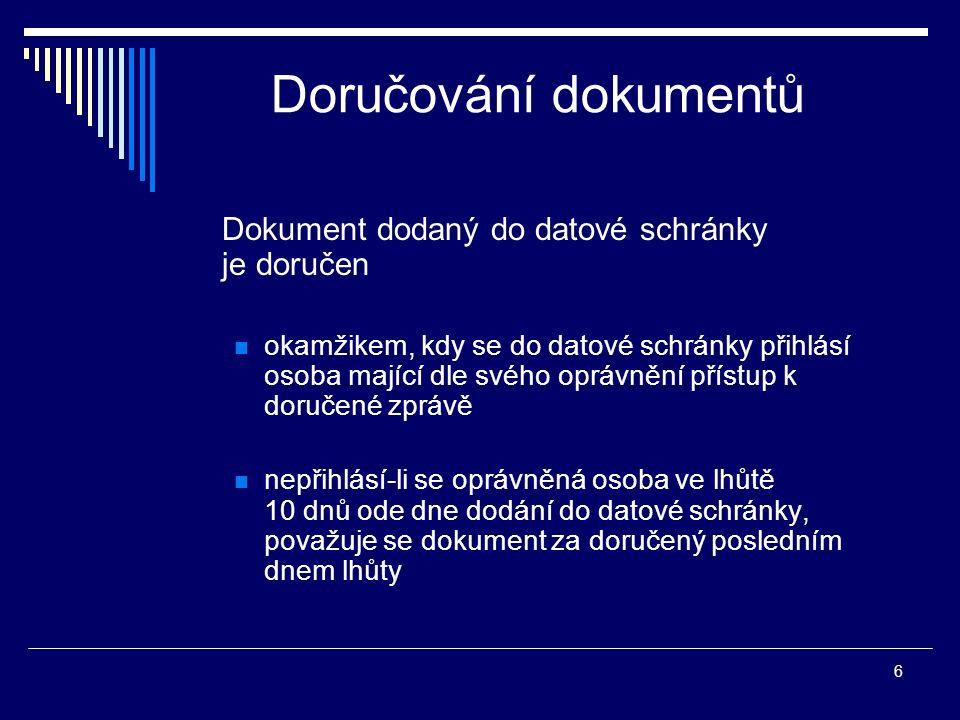 6 Doručování dokumentů Dokument dodaný do datové schránky je doručen okamžikem, kdy se do datové schránky přihlásí osoba mající dle svého oprávnění př