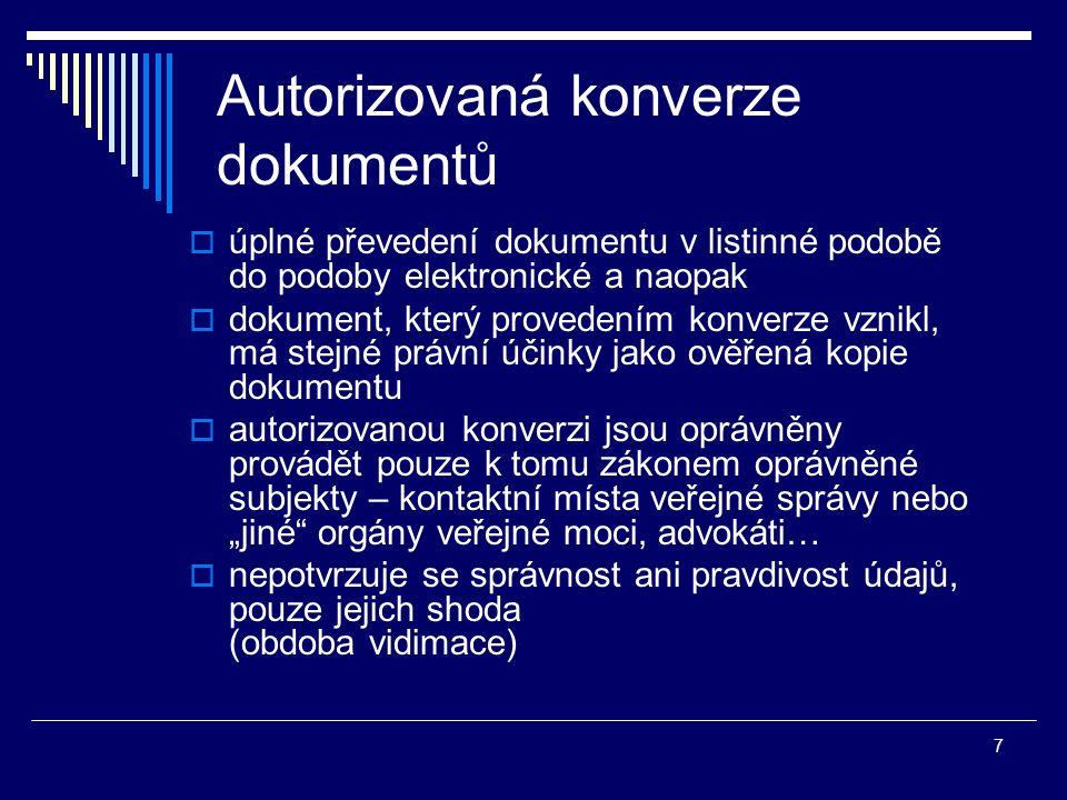 7 Autorizovaná konverze dokumentů  úplné převedení dokumentu v listinné podobě do podoby elektronické a naopak  dokument, který provedením konverze