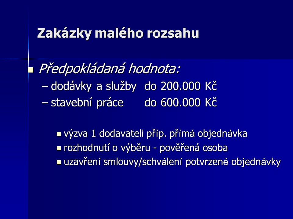 Zakázky malého rozsahu Předpokládaná hodnota: Předpokládaná hodnota: –dodávky a služby do 200.000 Kč –stavební práce do 600.000 Kč výzva 1 dodavateli př í p.