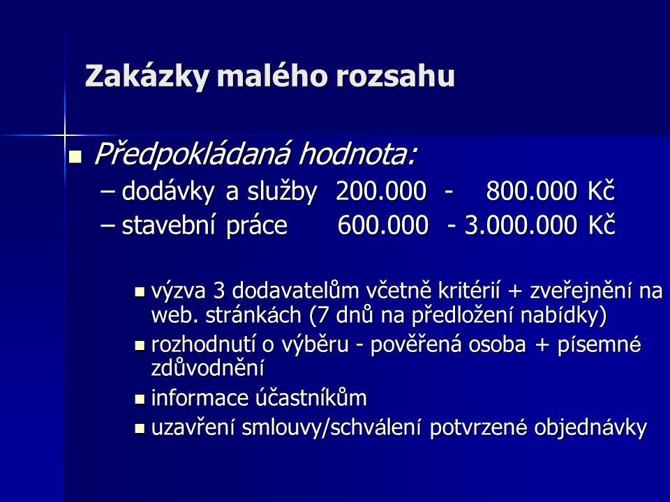 Zakázky malého rozsahu Předpokládaná hodnota: Předpokládaná hodnota: –dodávky a služby 200.000 - 800.000 Kč –stavební práce 600.000 - 3.000.000 Kč výzva 3 dodavatelům včetně kritérií + zveřejněn í na web.