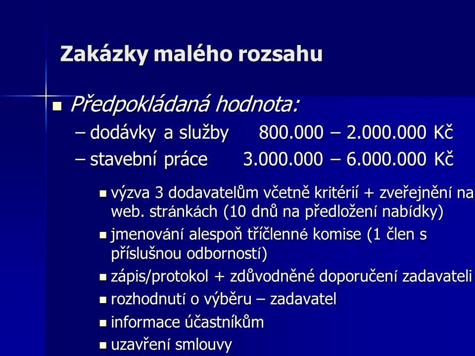 Zakázky malého rozsahu Předpokládaná hodnota: Předpokládaná hodnota: –dodávky a služby 800.000 – 2.000.000 Kč –stavební práce 3.000.000 – 6.000.000 Kč výzva 3 dodavatelům včetně kritérií + zveřejněn í na web.