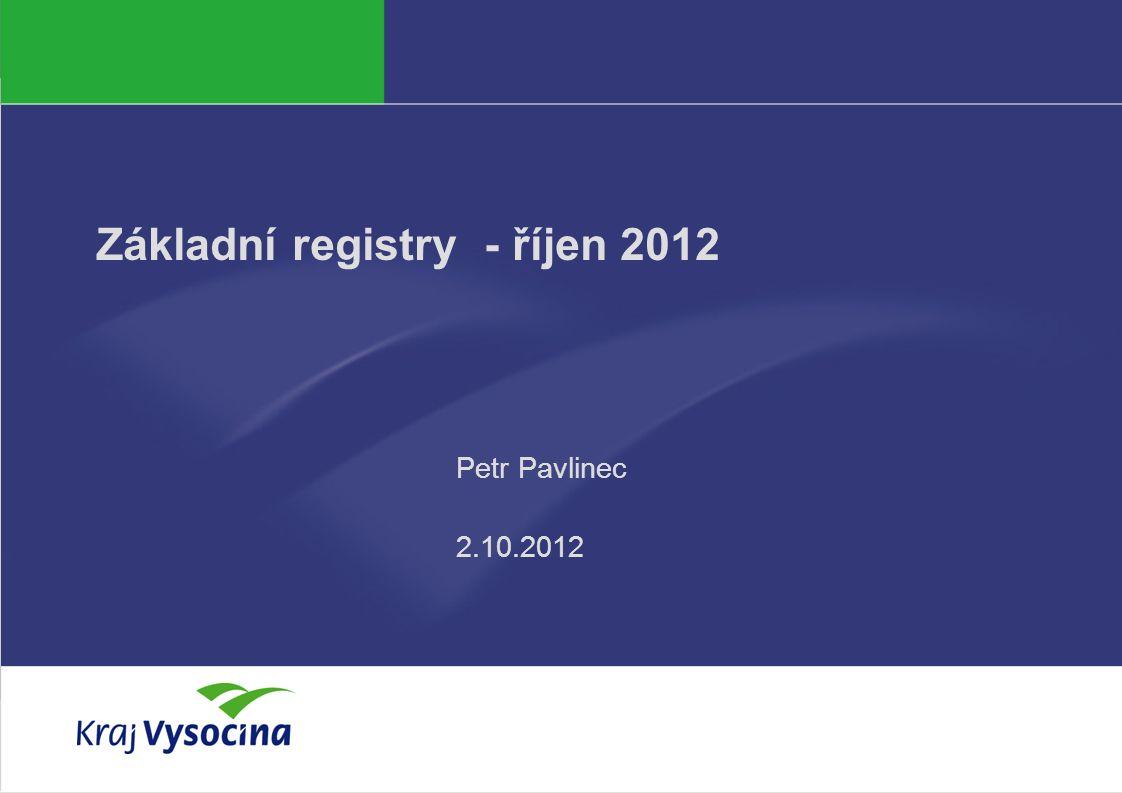 PREZENTUJÍCÍ Základní registry - říjen 2012 Petr Pavlinec 2.10.2012