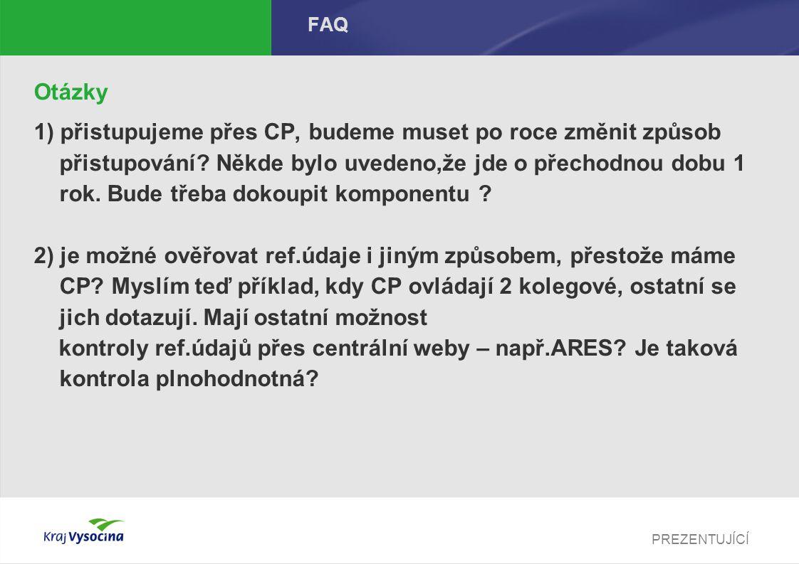 PREZENTUJÍCÍ FAQ Otázky 1) přistupujeme přes CP, budeme muset po roce změnit způsob přistupování.