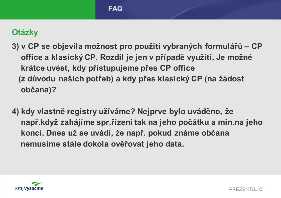PREZENTUJÍCÍ FAQ Otázky 3) v CP se objevila možnost pro použití vybraných formulářů – CP office a klasický CP. Rozdíl je jen v případě využití. Je mož
